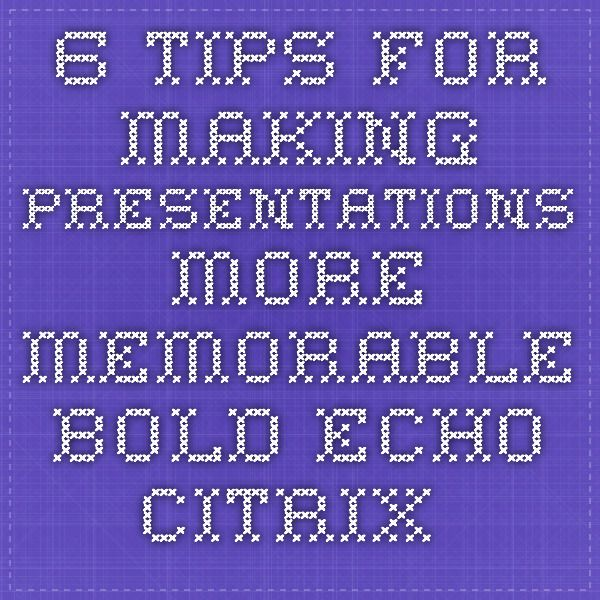 6 tips for making presentations more memorable - Bold-Echo-Citrix - white paper pdf