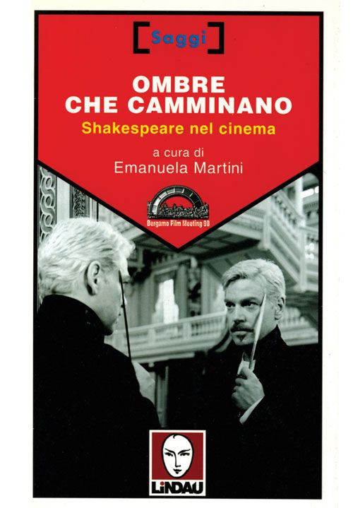 Ombre che camminano. Shakespeare nel cinema, a cura di Emanuela Martini. Lindau, 1998. Pp. 350. http://www.bergamofilmmeeting.it/Books/view/24