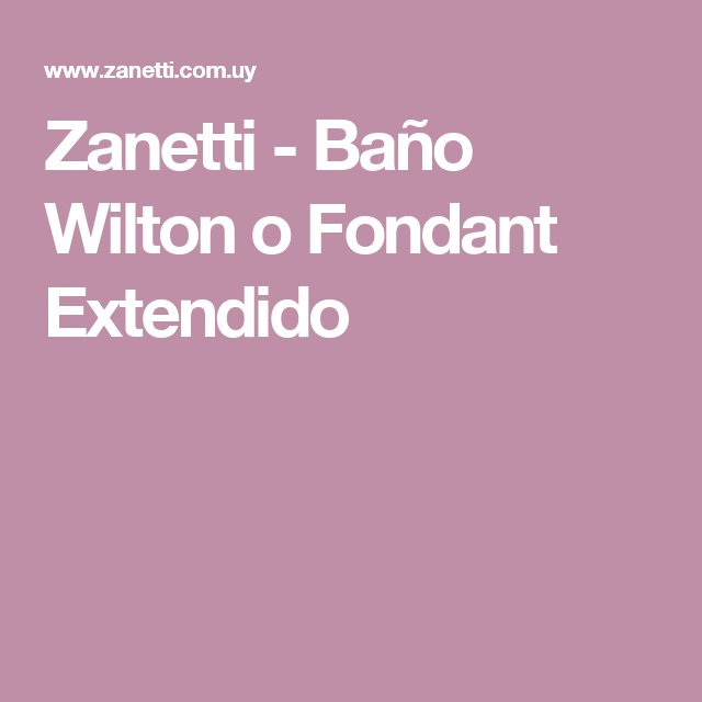 Zanetti Bano Wilton O Fondant Extendido Fondant Reposteria Chefs