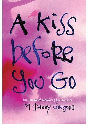 A Kiss Before You Go Danny Gregory Memoirs Book Worms