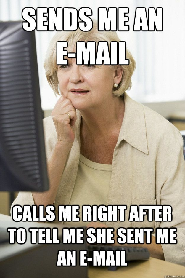 Sends Me An E Mail Calls Me Right After To Tell Me She Sent Me An E Mail Make Me Laugh Memes Lol