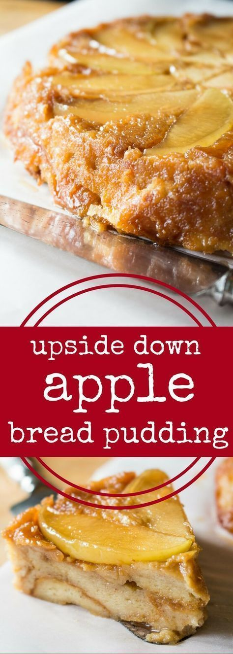 Upside Down Apple Bread Pudding Creates A Beautiful Pattern Of Sliced Apples On Your Bread Pudding Easy To Bread Pudding With Apples Desserts Pudding Recipes