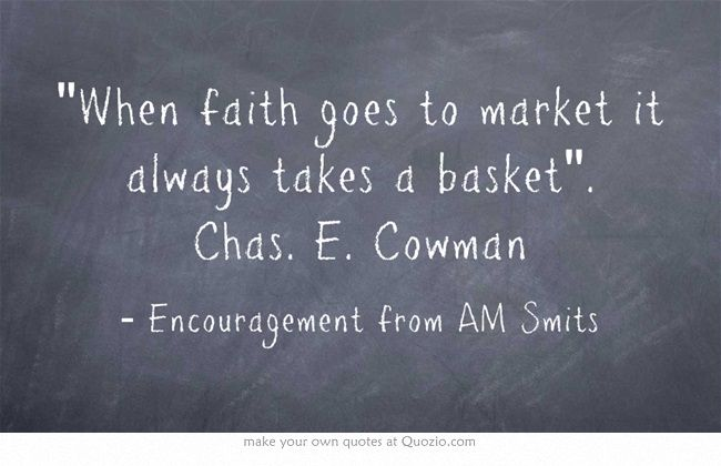 When Faith Goes To Market It Always Takes A Basket. Chas