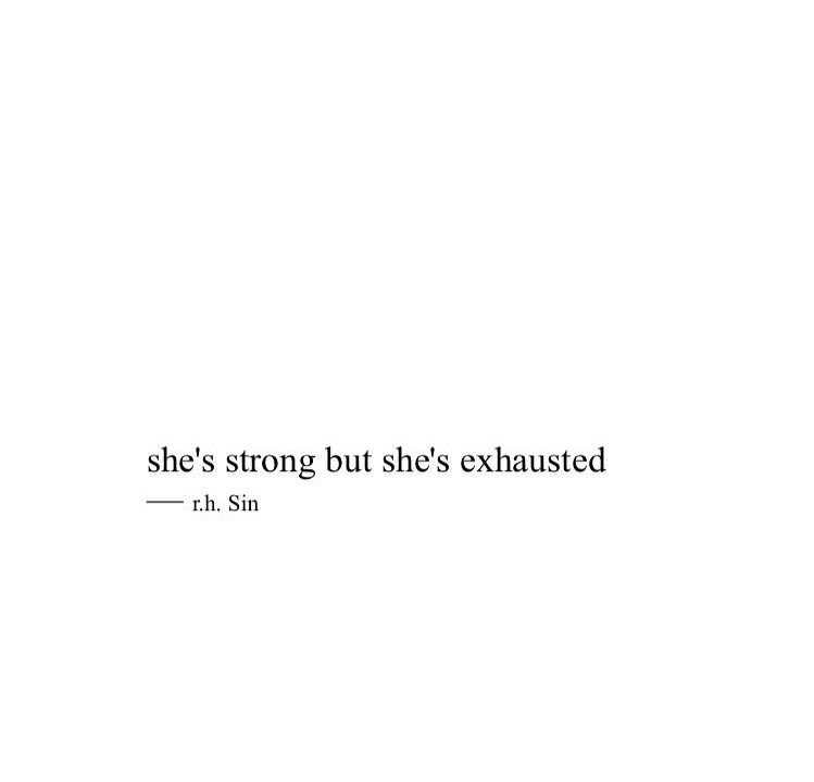 She's strong but she's exhausted | Quotes | Think, Zitate