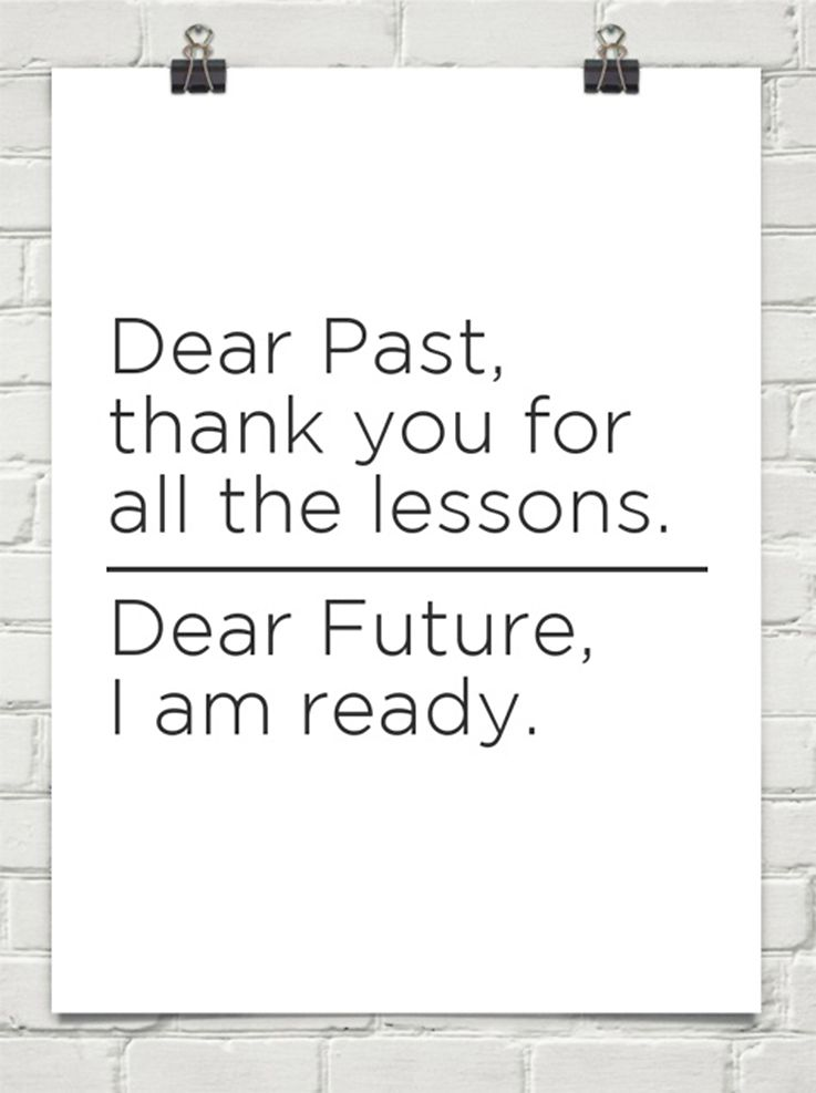 dear past thank you for all the lessons // dear future i am ready