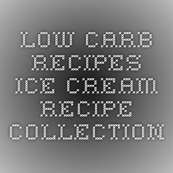 Low Carb Recipes - Ice Cream Recipe Collection