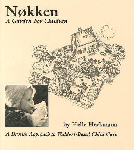 Nokken: A Garden for Children: A Danish Approarch to Waldorf-Based Child Care by Helle Heckmann, http://www.amazon.com/dp/096639920X/ref=cm_sw_r_pi_dp_wNJGrb14J2DDJ
