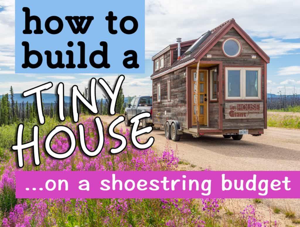 Cheap Tiny House Build 7 Budget Saving Tips 1 Item Worth Splurging On Cheap Tiny House Tiny Home Cost Building A Tiny House
