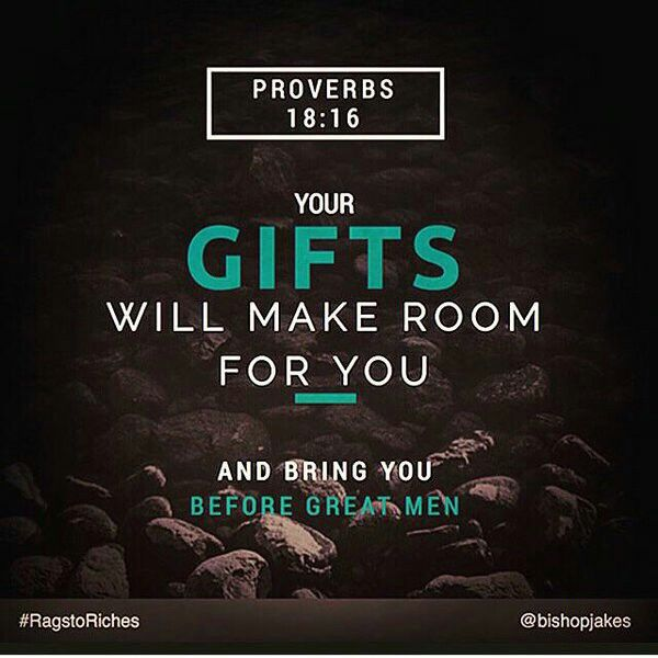 Proverbs 1816 Your Gifts Will Make Room For You And Bring You