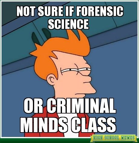 Not Sure If Forensic Science Forensics Forensic Science School Memes