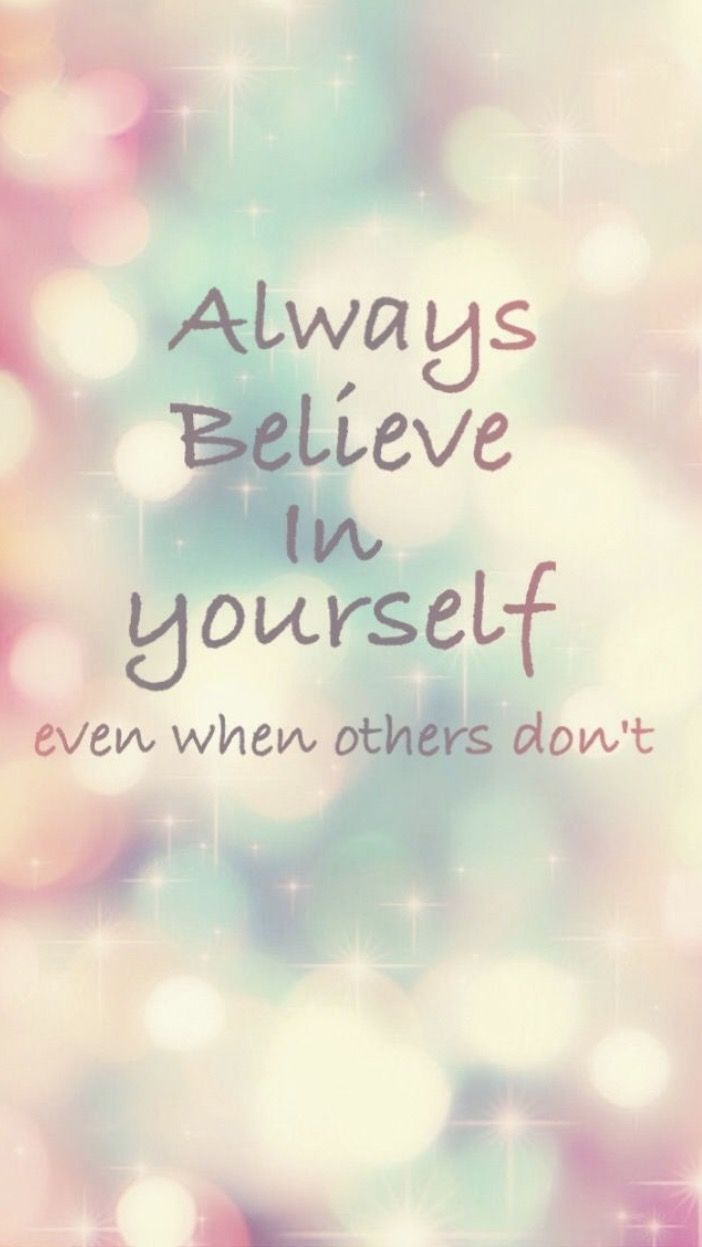 Always believe in yourself even when others