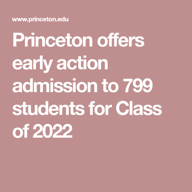 Princeton Offers Early Action Admission To 799 Students For Class Of 2022 Admissions Princeton Student