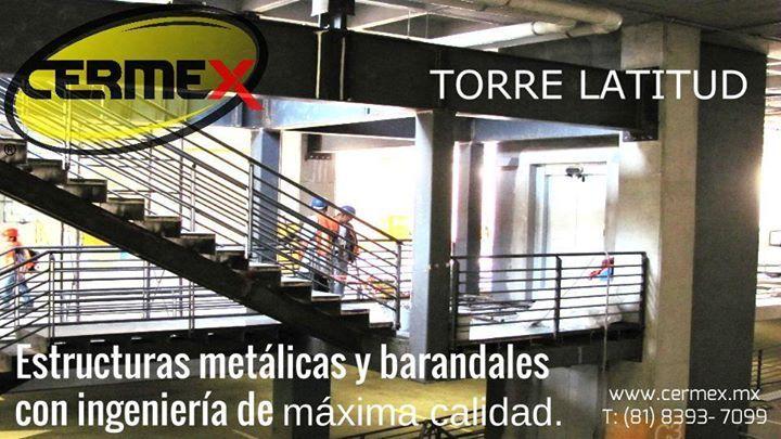 TORRE LATITUD MONTERREY N.L. La confianza que han puesto en nosotros las firmas de los mas importantes y famosos Arquitectos del país es nuestro sello de calidad prestigio. Nuestro compromiso el servirle y atenderle utilizando los materiales de la más alta calidad y los diseños más innovadores y de vanguardia. Cermex estructuras barandales herrería y escaleras de máxima calidad. Estructura y herrería en Monterrey N.L Estructuras Metálicas Monterrey Estructuras para arquitectos. Herrería…