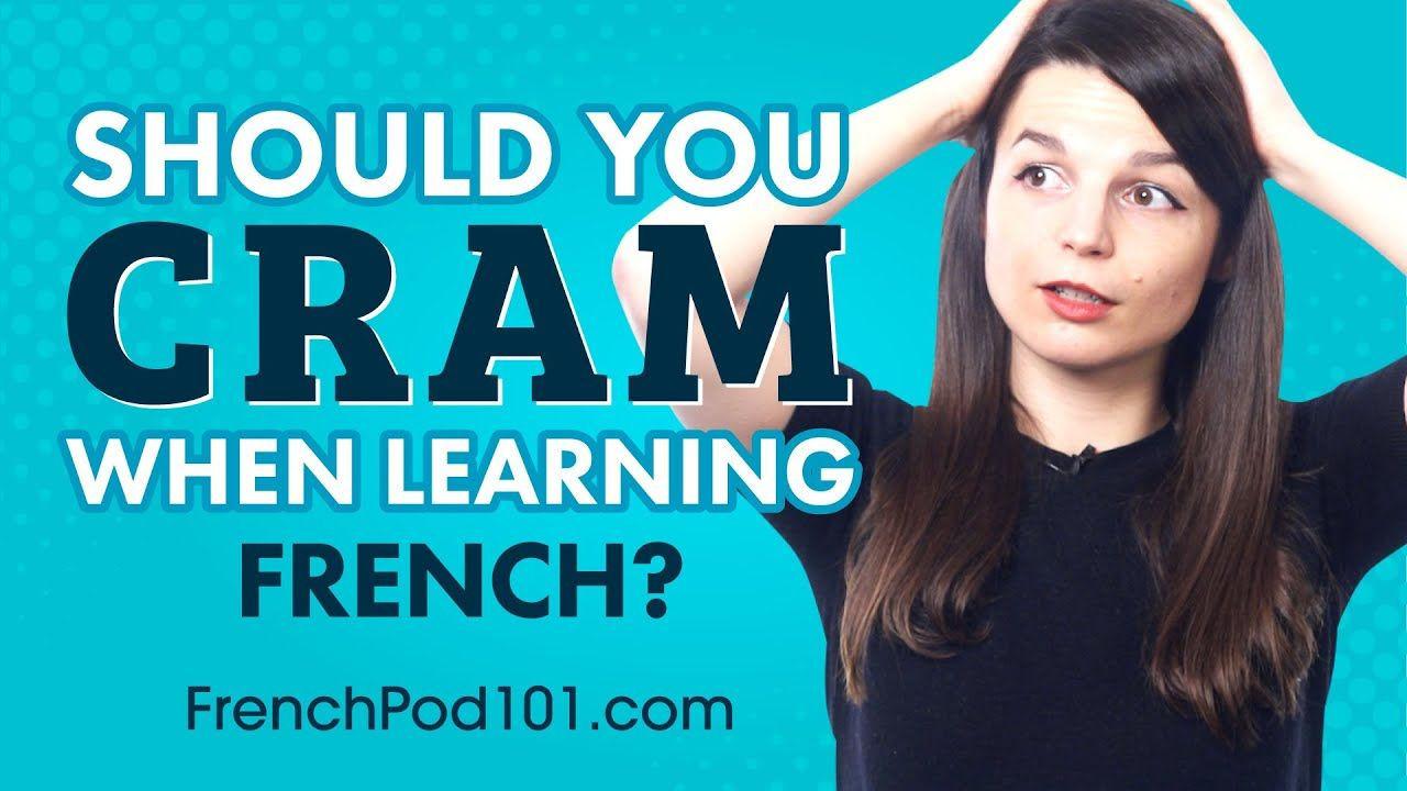 Should You Cram when Learning French?