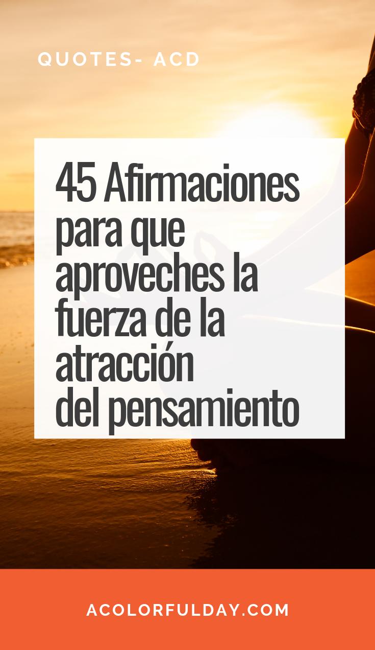 45 Afirmaciones Para Que Aproveches La Fuerza De La Atracción Del Pensamiento Afirmaciones Afirmaciones Positivas Afirmaciones Diarias