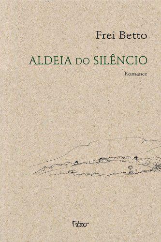Aldeia Do Silêncio: Frei Betto: Amazon.com.br: Livros