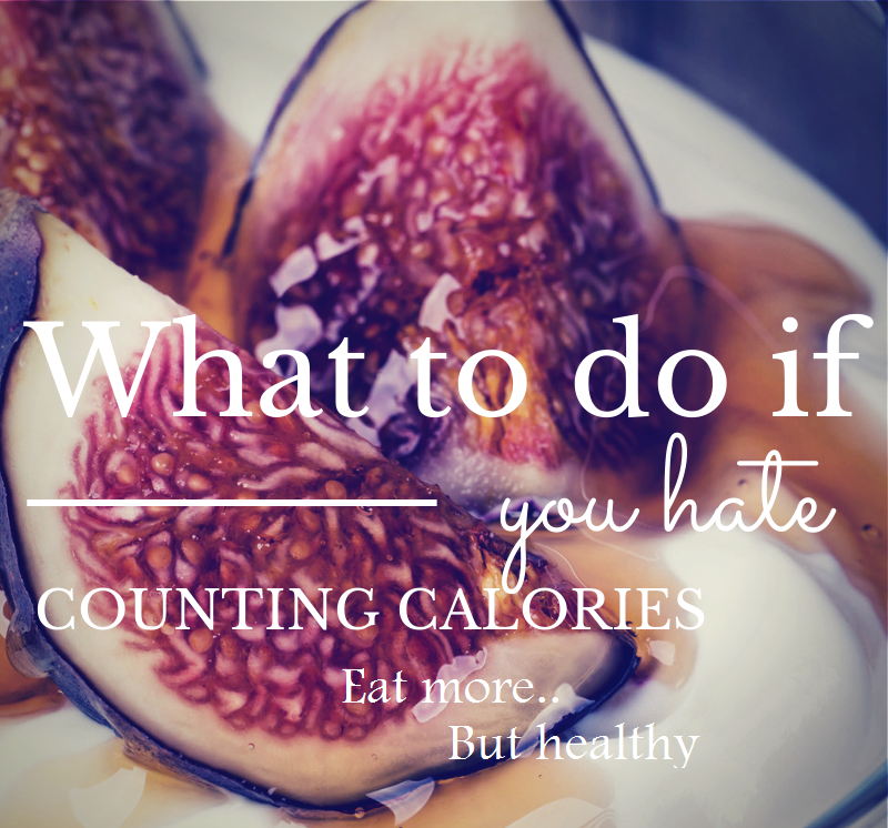 What to do if you hate counting CALORIES?  http://www.fitfoodkatja.nl/2014/09/lets-talk-about-kcal.html