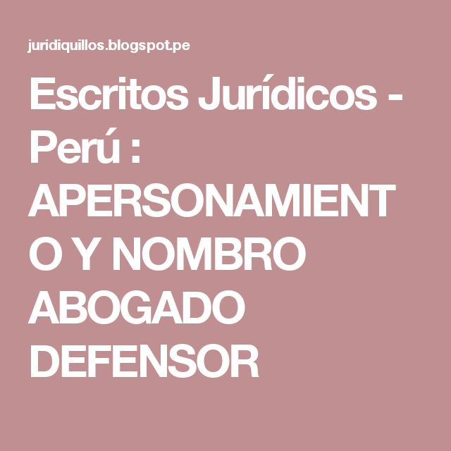 Escritos Jurídicos - Perú : APERSONAMIENTO Y NOMBRO ABOGADO DEFENSOR