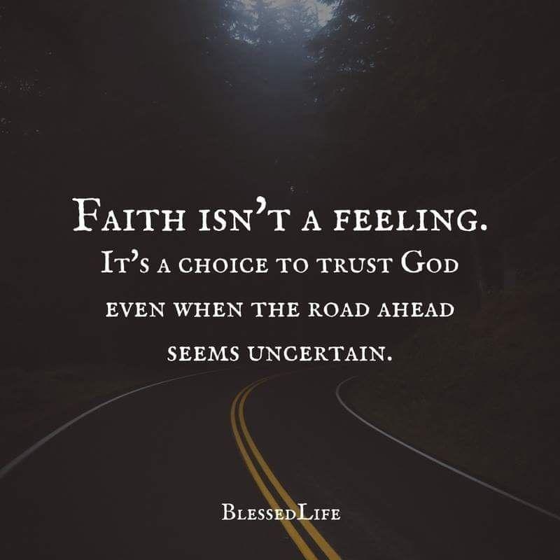 Faith Isn T A Feeling It S A Choice To Trust God Even When The