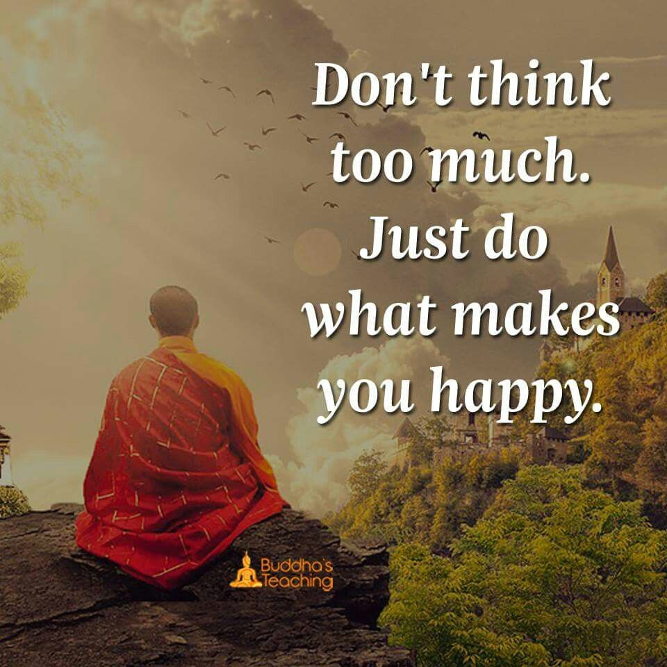 a545f90c5 Thinking makes me happy Quotes Of Buddha, Buddha Quotes Happiness, Buddhist  Quotes, Spiritual
