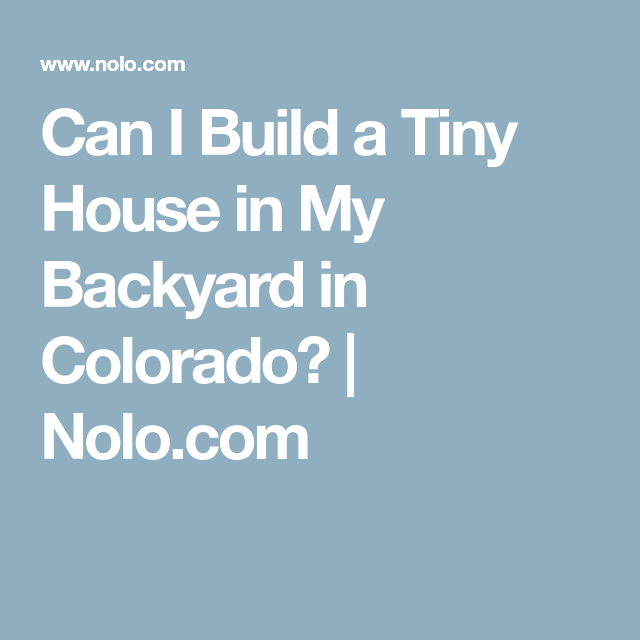 Amazing Can I Build A Tiny House In My Backyard In Colorado Nolo Download Free Architecture Designs Intelgarnamadebymaigaardcom