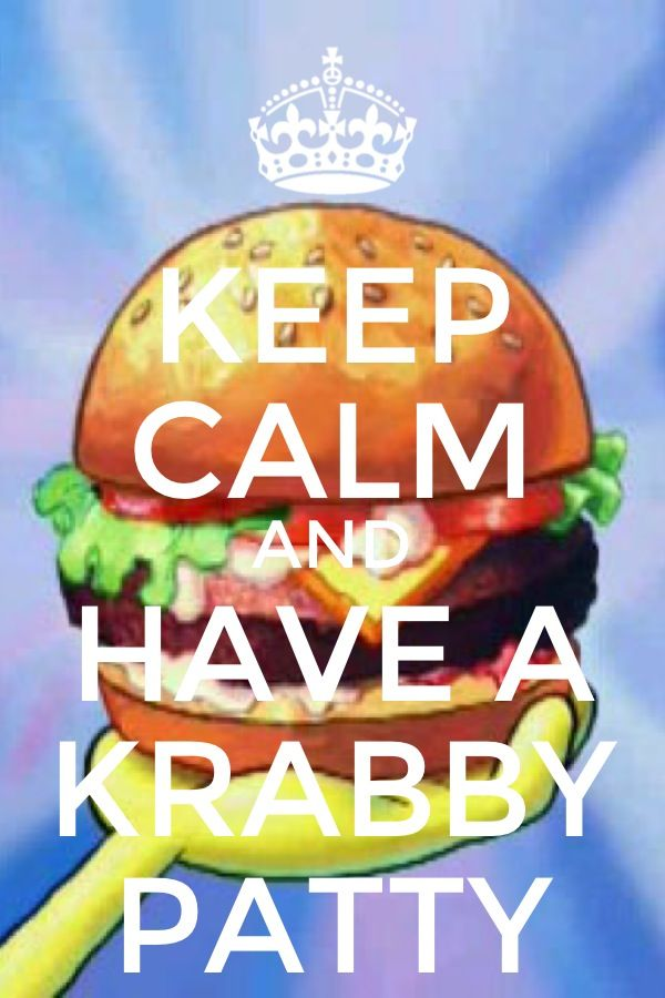 Keep calm and have a Krabby Patty