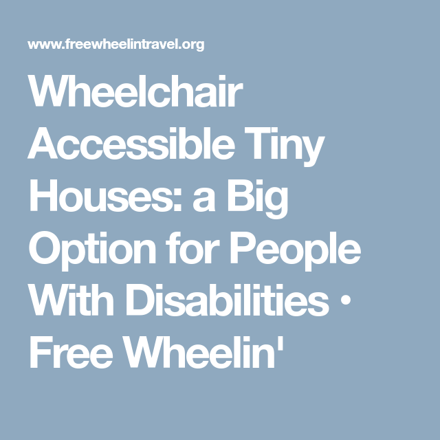 Wheelchair Accessible Tiny Houses A Big Option For People
