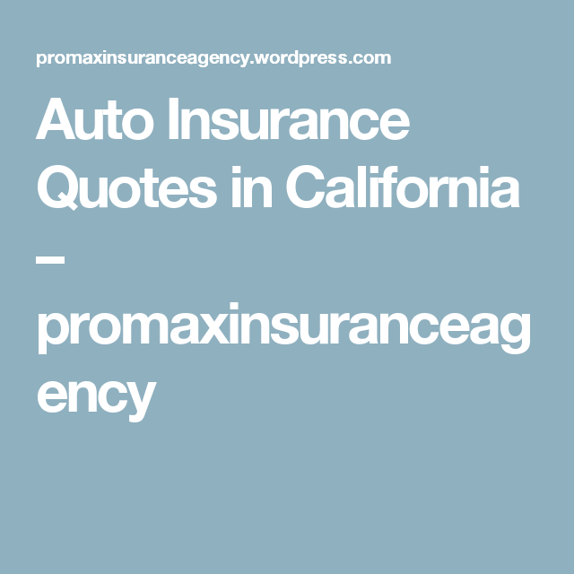 Auto Insurance Quotes In California Auto Insurance Quotes Insurance Quotes Car Insurance