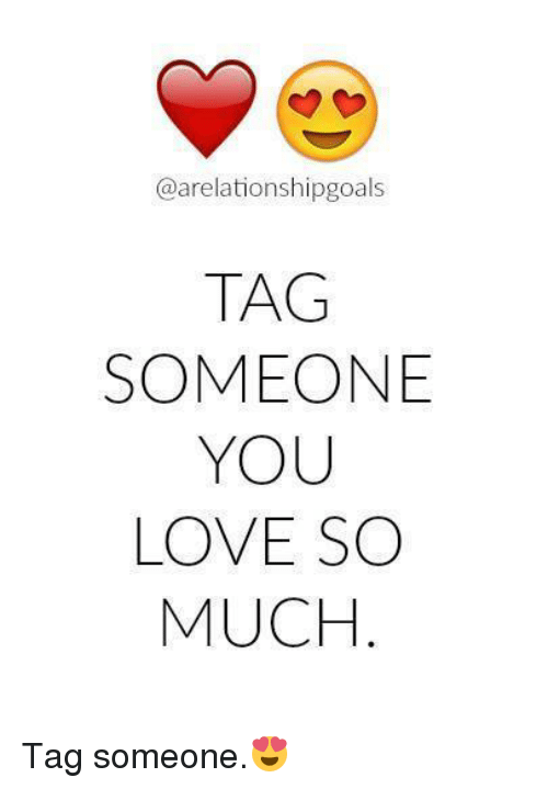 Love Memes And Tagged Arelationshipgoals Tag Someone You Love So Much Tag Someone Love Friendship Quotes Inspirational Prayers Love Tag