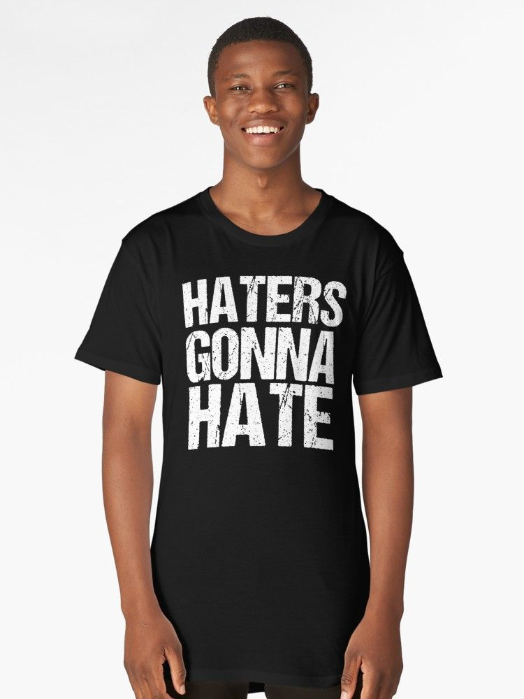 3f6e0c7d Haters Gonna Hate T-Shirt on Redbubble as a mug, sticker, shirt, and more.  #haters #funny #humor #tshirt
