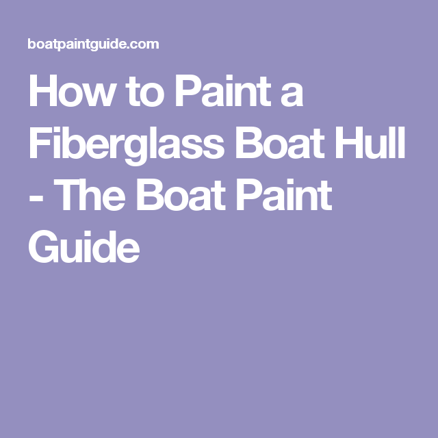 How To Paint A Fiberglass Boat Hull The Boat Paint Guide Boat