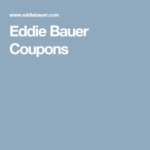 Eddie Bauer Coupons Official Online Store Coupons Pinterest