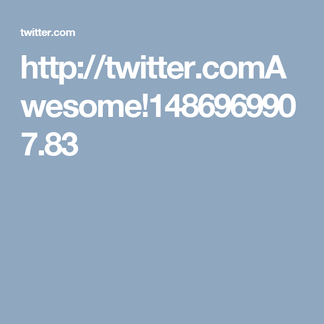 http://twitter.comAwesome!1486969907.83