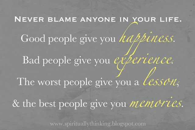 never blame anyone in your life......this is awesome! #quote