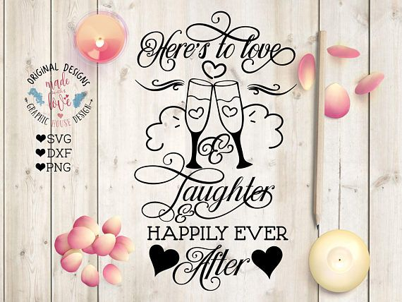 Download Here's to Love SVG, Here's to Love and Laughter and ...