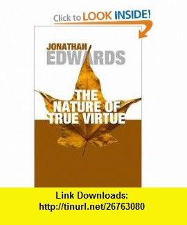 The Nature of True Virtue (9781592443673) Jonathan Edwards , ISBN-10: 1592443672  , ISBN-13: 978-1592443673 ,  , tutorials , pdf , ebook , torrent , downloads , rapidshare , filesonic , hotfile , megaupload , fileserve