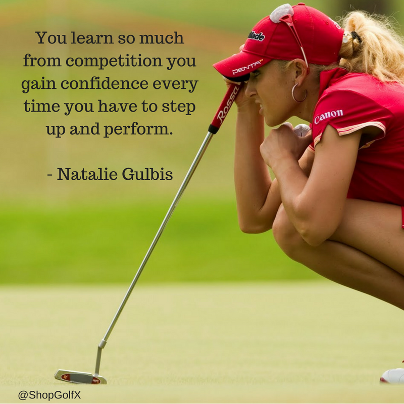 You learn so much from competition you gain confidence every time you have to step up and perform - @natalie_gulbis #golf #quotestoliveby