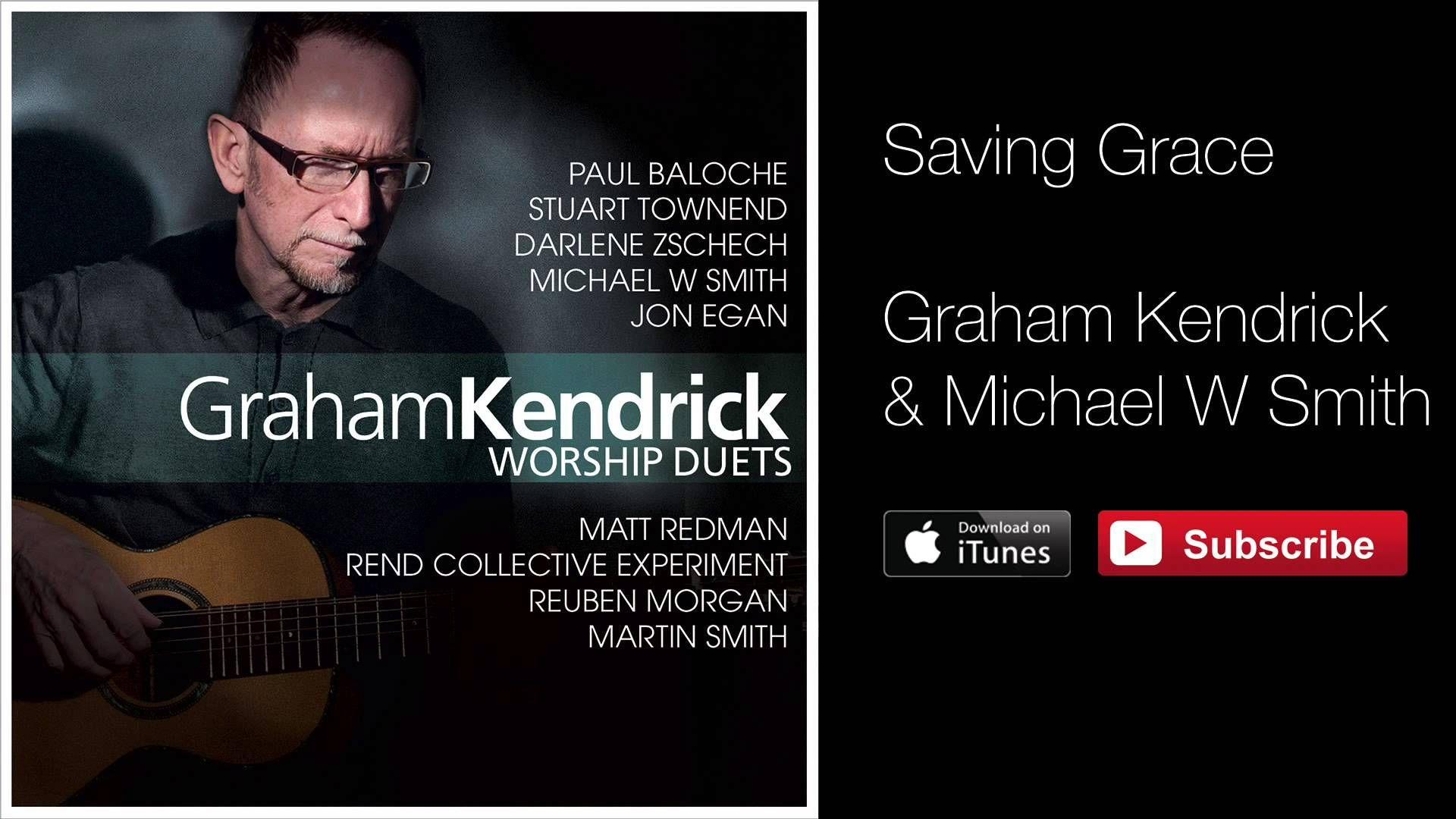 Graham Kendrick & Michael W Smith Saving Grace (from