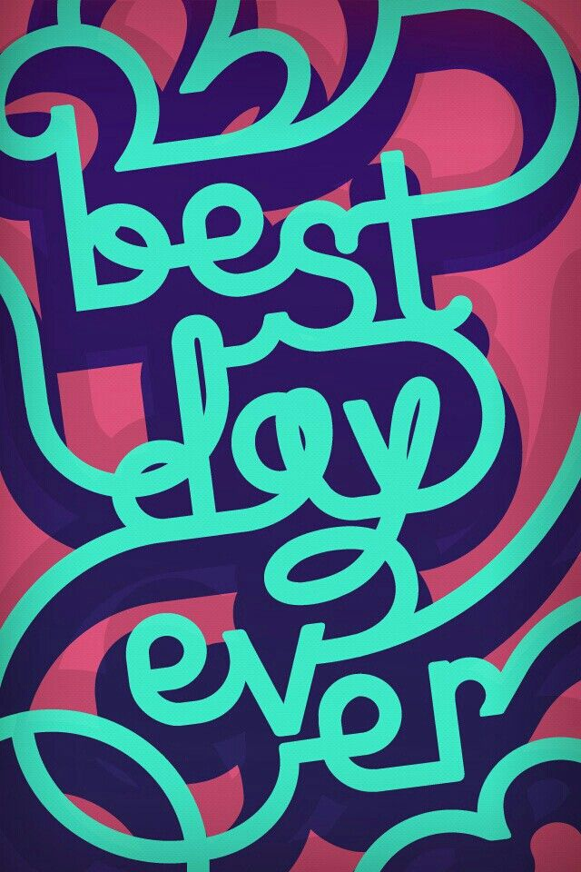 Best Day Ever Wallpaper Iphone Prints Cool Backgrounds Best set of hd wallpapers ever collected