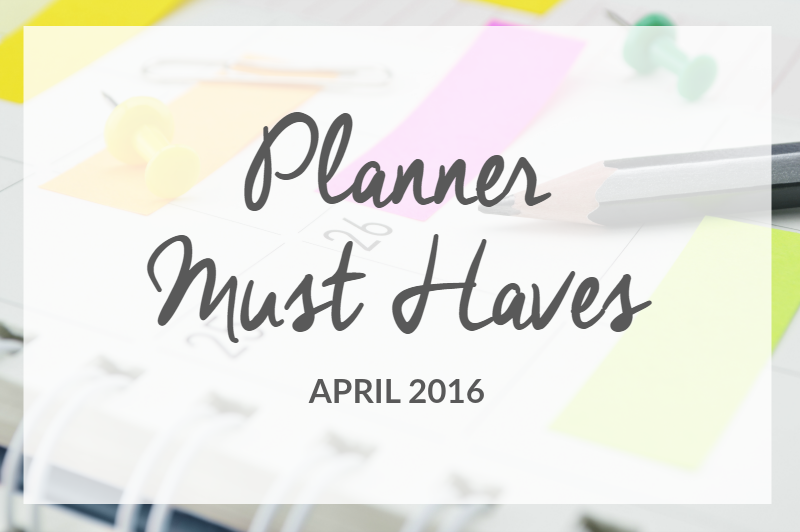 Planner Must Haves for April 2016