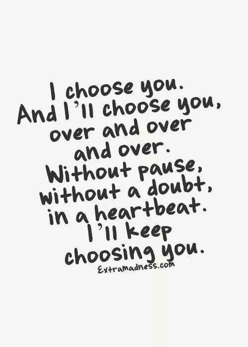 I'd Choose You Every Time ️ And I Have Then I Got Hurt