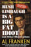 Rush Limbaugh Is a Big Fat Idiot and Other Observations - Al Franken - Google Books