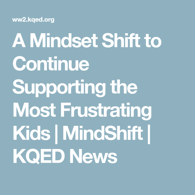 A Mindset Shift To Continue Supporting >> A Mindset Shift To Continue Supporting The Most Frustrating