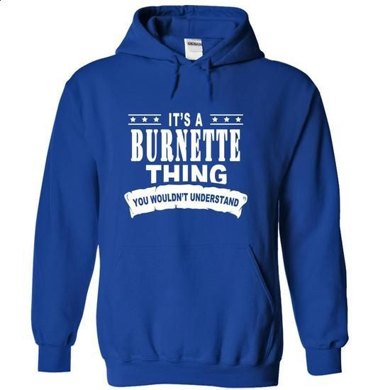 Its a BURNETTE Thing, You Wouldnt Understand! - #comfy hoodie #crewneck sweatshirt. SIMILAR ITEMS => https://www.sunfrog.com/Names/Its-a-BURNETTE-Thing-You-Wouldnt-Understand-emlqmlxhqb-RoyalBlue-15299202-Hoodie.html?68278