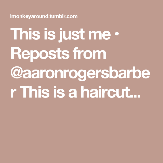 This is just me • Reposts from @aaronrogersbarber This is a haircut...