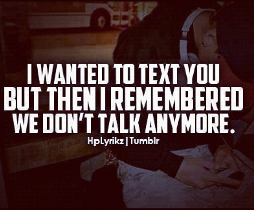 I Want To Talk To You I Hate That We Are Not Talking Anymore Right