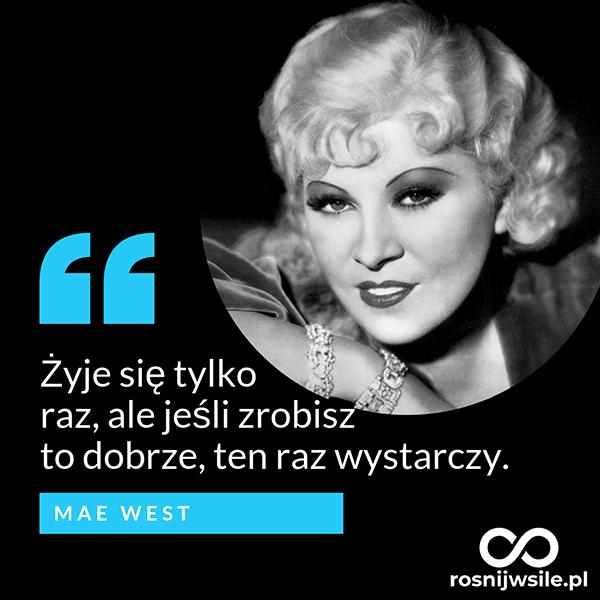 Zyje Sie Tylko Raz Ale Jesli Zrobisz To Dobrze Ten Raz Wystarczy Mae West Rosnijwsile Rozwoj Motywacja Sukces Quotes Life This Or That Questions