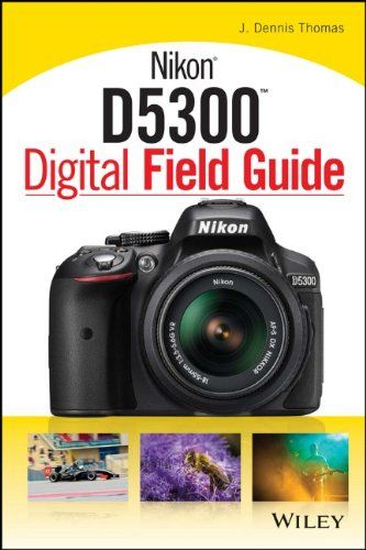 Nikon D5300 Digital Field Guide My Camera Pinterest Nikon