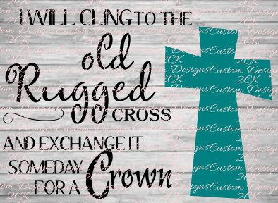 Lovely I Will Cling To The Old Rugged Cross Svg By 2ckcustomdesigns