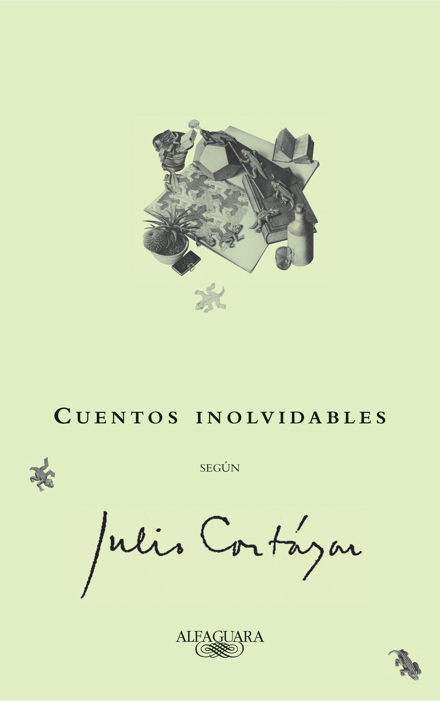 Cuentos Inolvidables Según Julio Cortázar Cortazar Cuentos Julio Cortázar Jorge Luis Borges